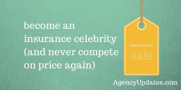 Become An Insurance Celebrity (and never compete on price again)