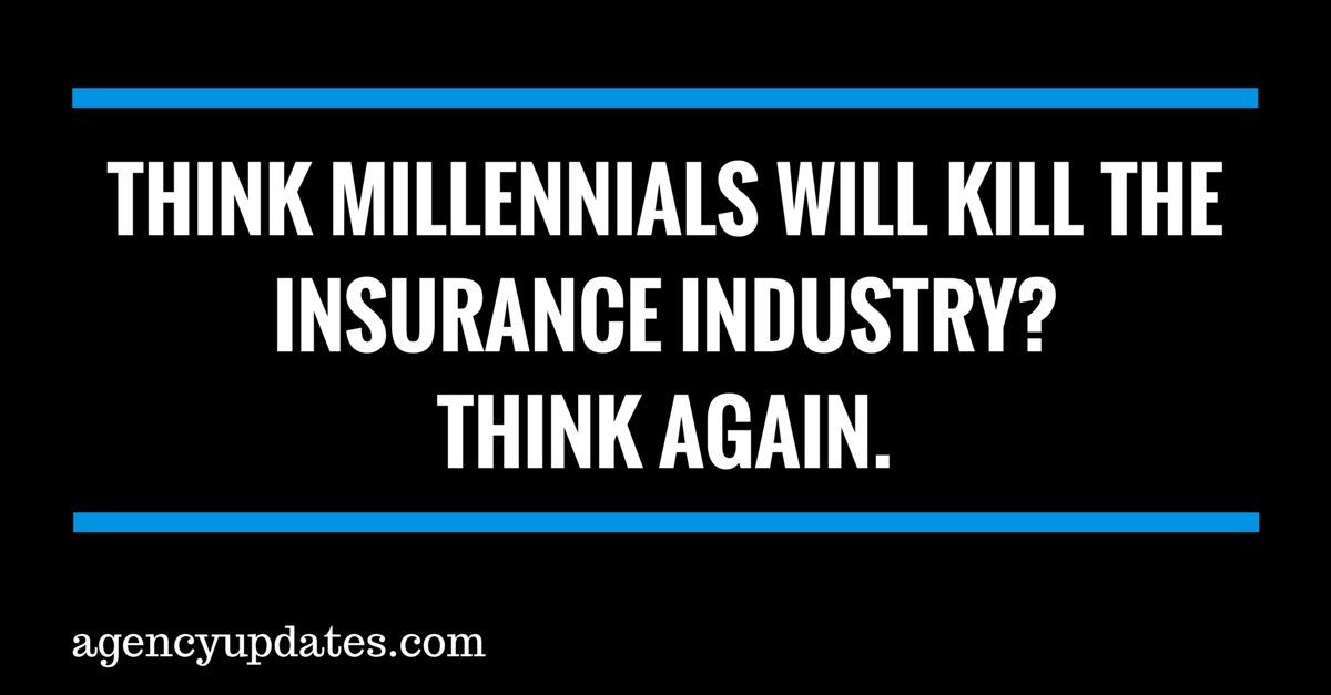 Think Millennials Will Kill The Insurance Industry?  Think Again.