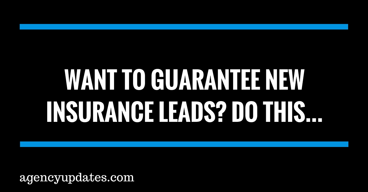 Want To Guarantee New Insurance Leads?  Do This.