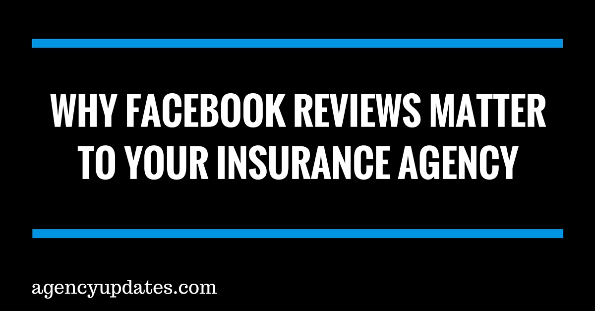 Why Facebook Reviews Matter To Your Insurance Agency