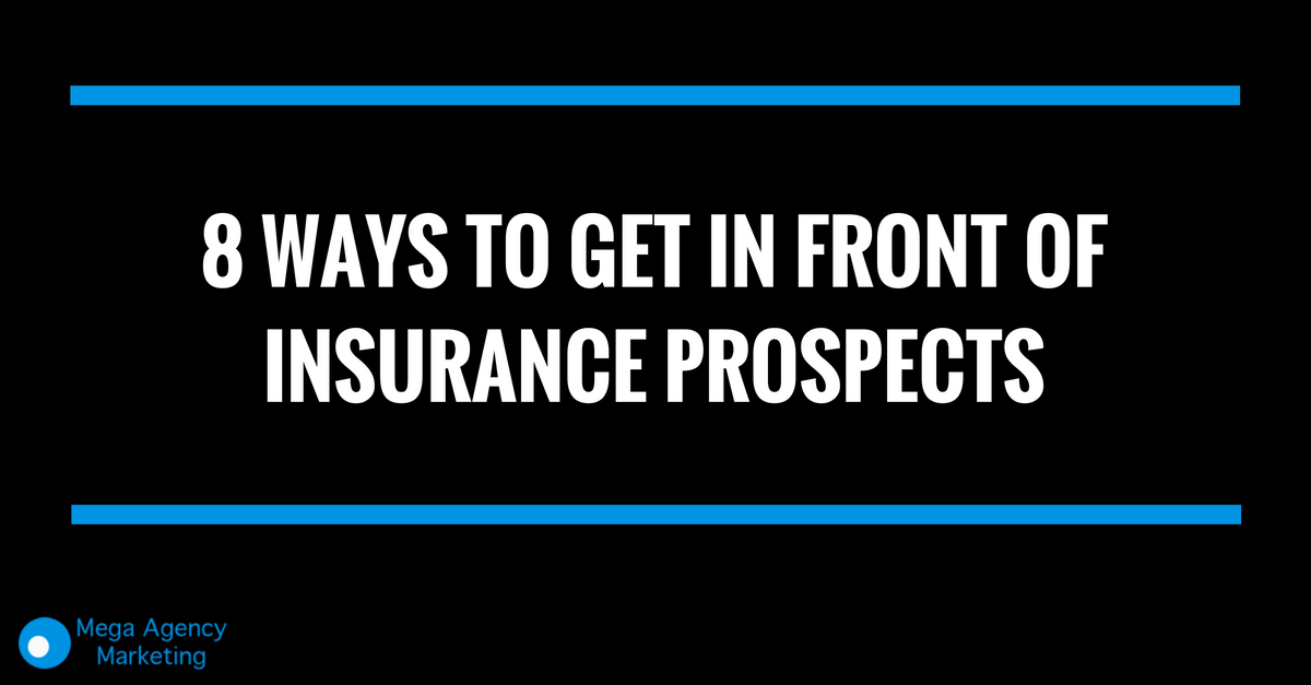 get in front of insurance prospects
