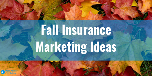 Fall Insurance Marketing Ideas Agency Updates Insurance Marketing